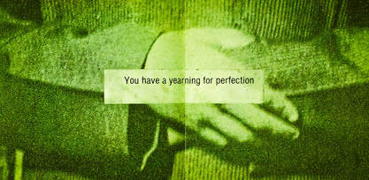 You have a yearning for perfection - Pablo's Eye