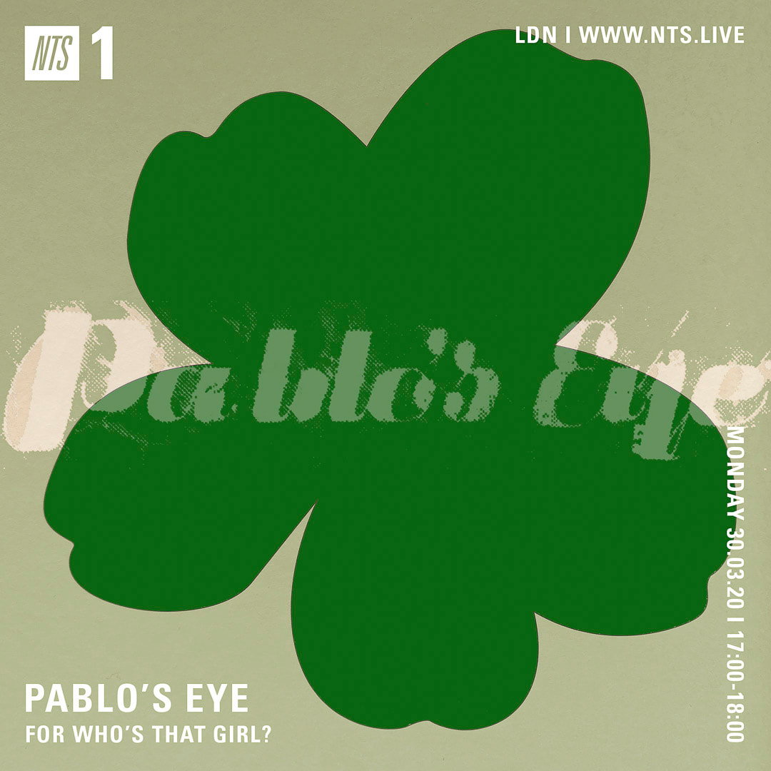 Pablo's Eye Flyer for Who's That Girl? NTS Radio / Oblique Strategies
